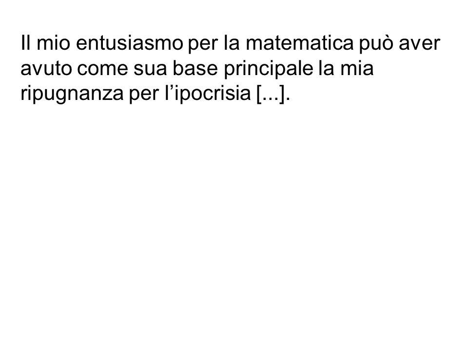 Il mio entusiasmo per la matematica può aver avuto come sua base principale la mia ripugnanza per l'ipocrisia [...].